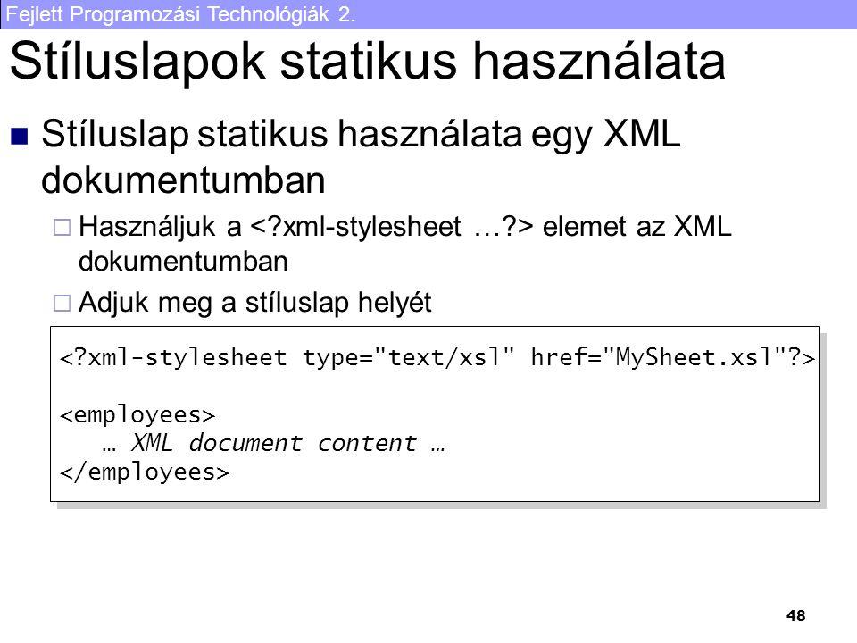 Fejlett Programozási Technológiák 2. 48 Stíluslapok statikus használata Stíluslap statikus használata egy XML dokumentumban  Használjuk a elemet az X