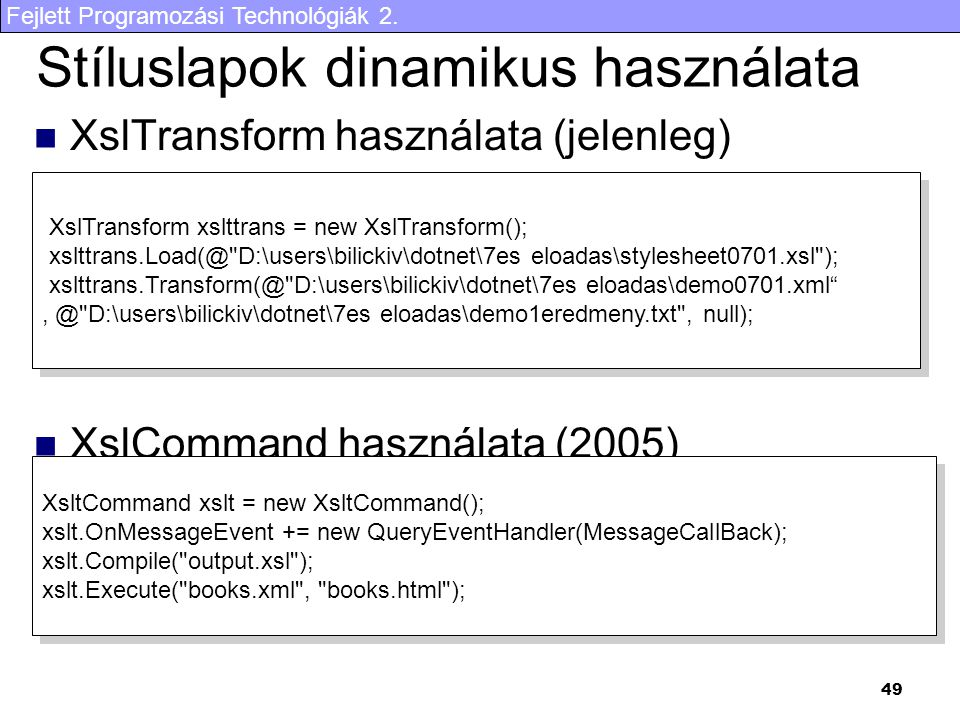 Fejlett Programozási Technológiák 2. 49 Stíluslapok dinamikus használata XslTransform használata (jelenleg) XslCommand használata (2005) XslTransform