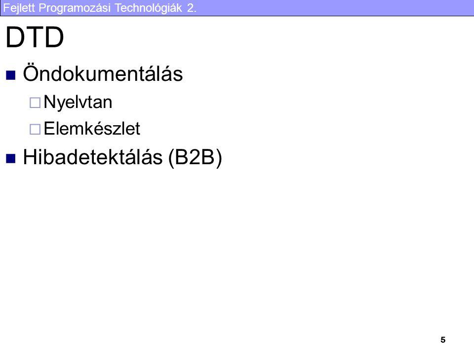 Fejlett Programozási Technológiák 2. 5 DTD Öndokumentálás  Nyelvtan  Elemkészlet Hibadetektálás (B2B)