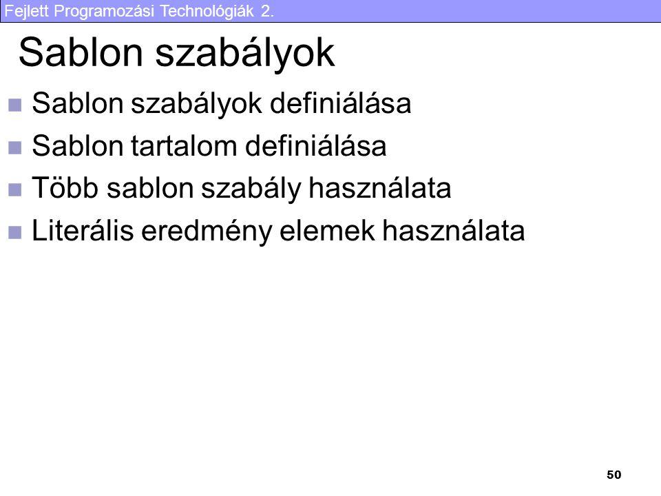 Fejlett Programozási Technológiák 2. 50 Sablon szabályok Sablon szabályok definiálása Sablon tartalom definiálása Több sablon szabály használata Liter