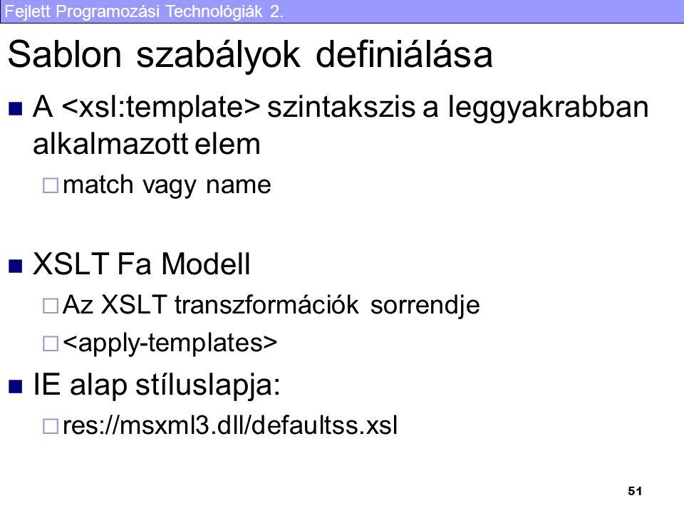 Fejlett Programozási Technológiák 2. 51 Sablon szabályok definiálása A szintakszis a leggyakrabban alkalmazott elem  match vagy name XSLT Fa Modell 