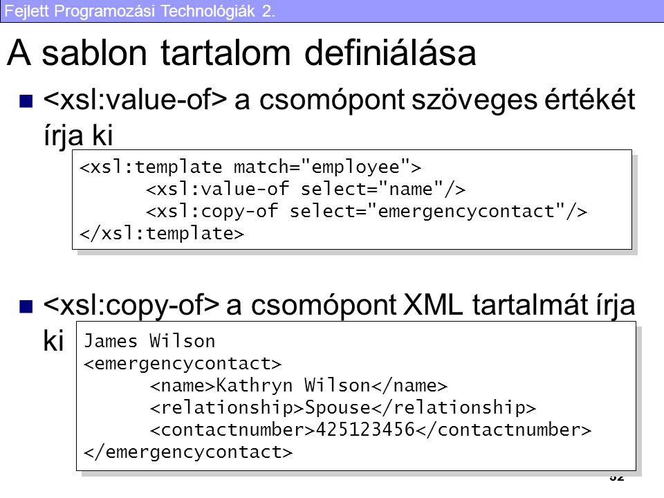 Fejlett Programozási Technológiák 2. 52 A sablon tartalom definiálása a csomópont szöveges értékét írja ki a csomópont XML tartalmát írja ki James Wil