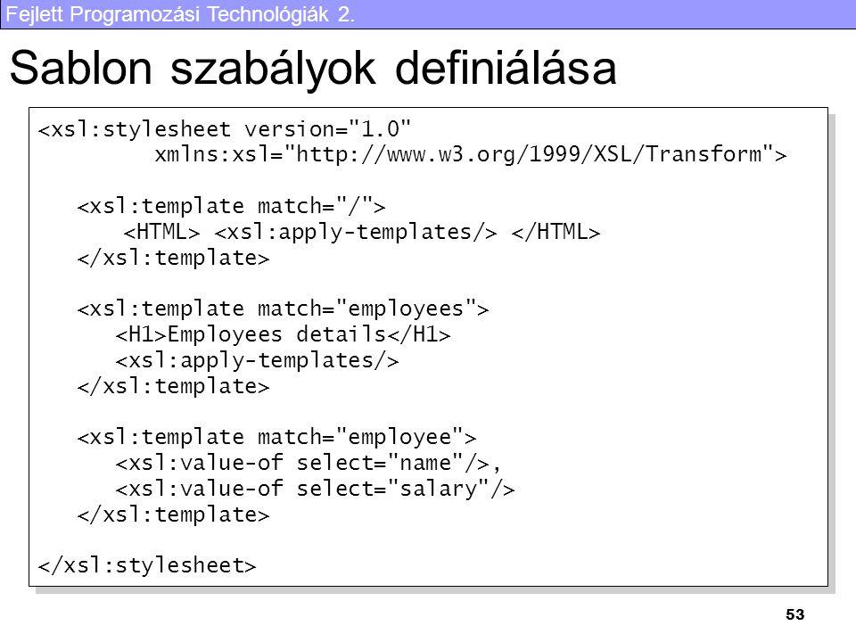 Fejlett Programozási Technológiák 2. 53 Sablon szabályok definiálása <xsl:stylesheet version=
