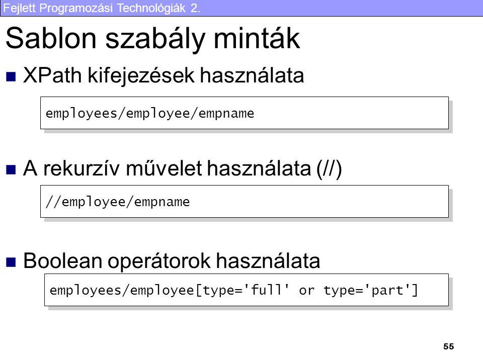 Fejlett Programozási Technológiák 2. 55 Sablon szabály minták XPath kifejezések használata A rekurzív művelet használata (//) Boolean operátorok haszn