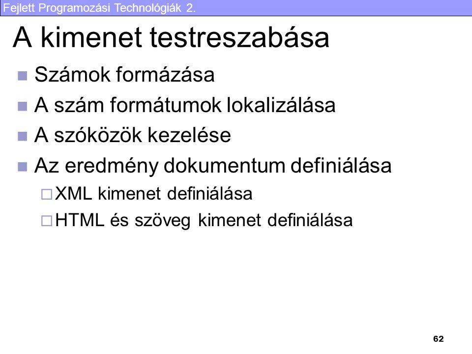 Fejlett Programozási Technológiák 2. 62 A kimenet testreszabása Számok formázása A szám formátumok lokalizálása A szóközök kezelése Az eredmény dokume