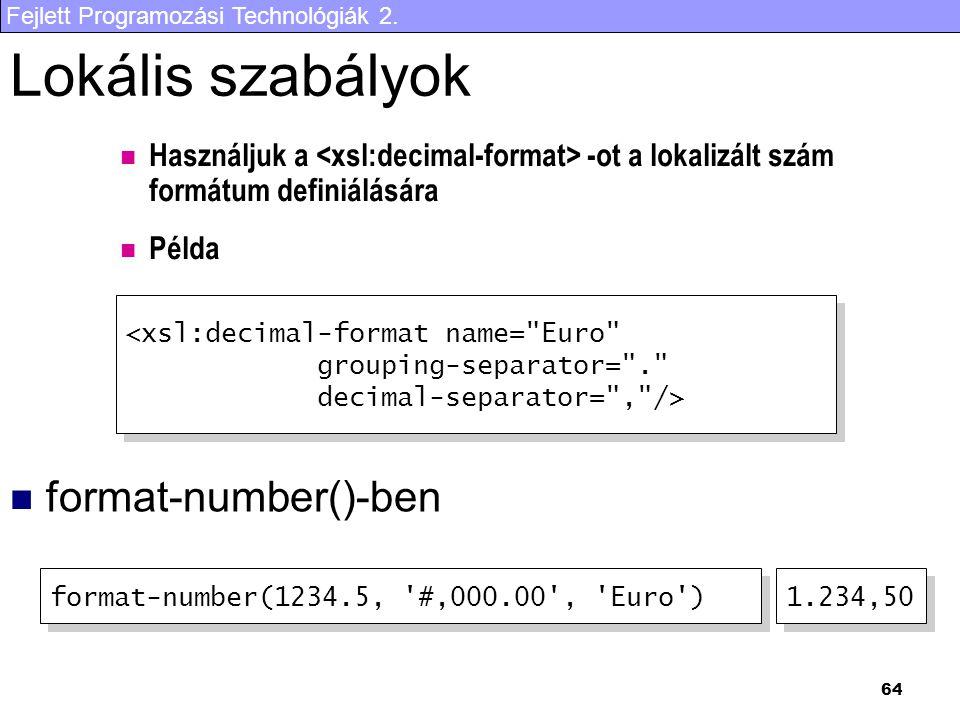 Fejlett Programozási Technológiák 2. 64 Használjuk a -ot a lokalizált szám formátum definiálására Lokális szabályok format-number()-ben <xsl:decimal-f