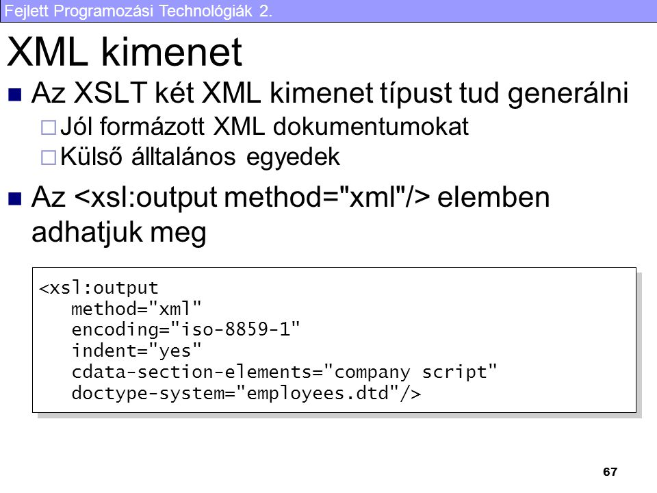 Fejlett Programozási Technológiák 2. 67 XML kimenet Az XSLT két XML kimenet típust tud generálni  Jól formázott XML dokumentumokat  Külső álltalános