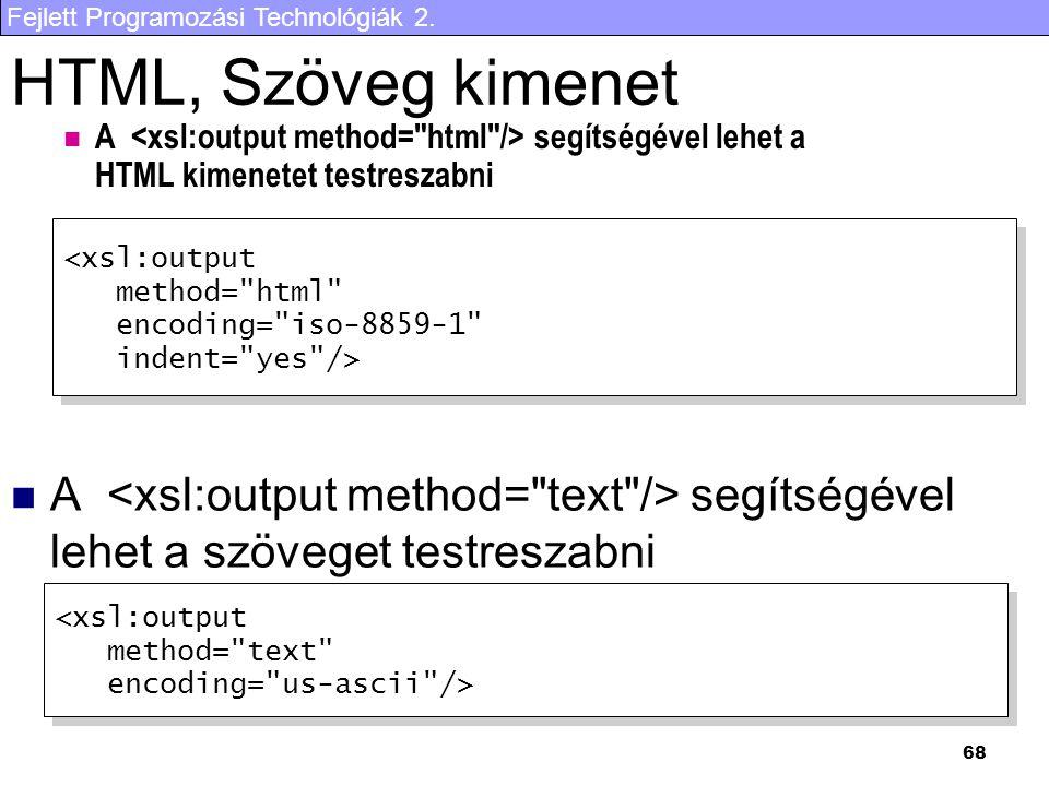 Fejlett Programozási Technológiák 2. 68 A segítségével lehet a HTML kimenetet testreszabni HTML, Szöveg kimenet A segítségével lehet a szöveget testre