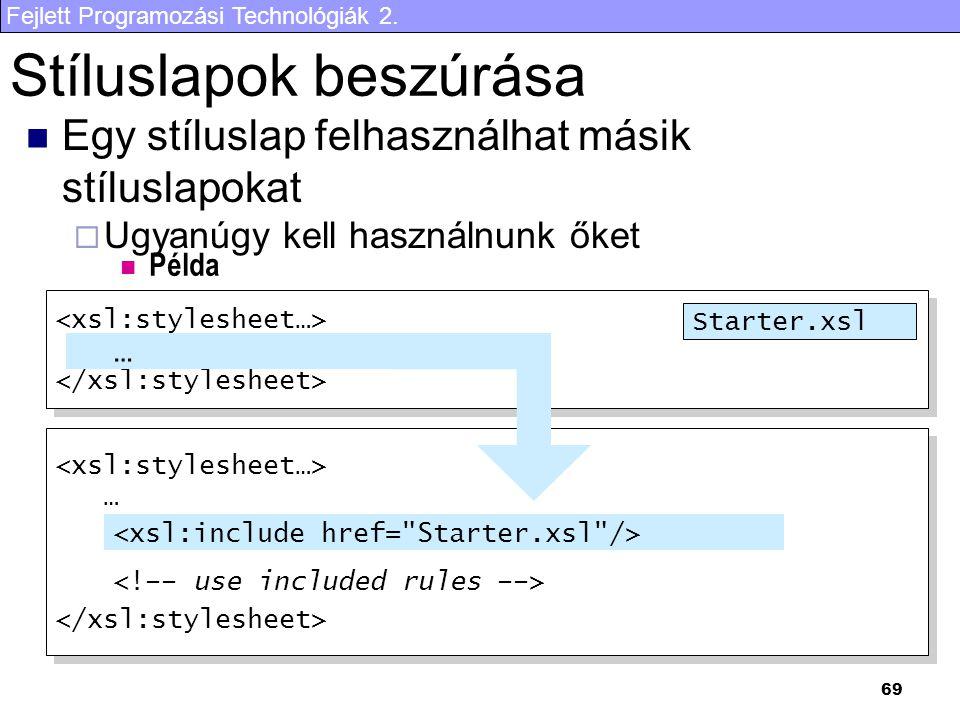 Fejlett Programozási Technológiák 2. 69 … … … … Starter.xsl Stíluslapok beszúrása Egy stíluslap felhasználhat másik stíluslapokat  Ugyanúgy kell hasz
