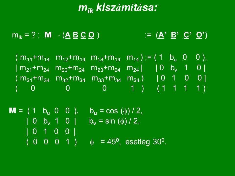 m ik kisz á m í t á sa: m ik = ? : M  (A B C O ) := (A ' B ' C ' O ' ) ( m 11 +m 14 m 12 +m 14 m 13 +m 14 m 14 ) := ( 1 b u 0 0 ), | m 21 +m 24 m 22