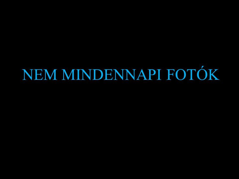 NEM MINDENNAPI FOTÓK