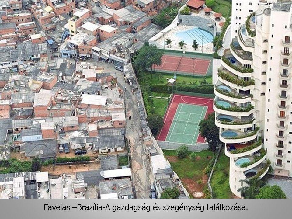 Favelas –Brazília-A gazdagság és szegénység találkozása. 