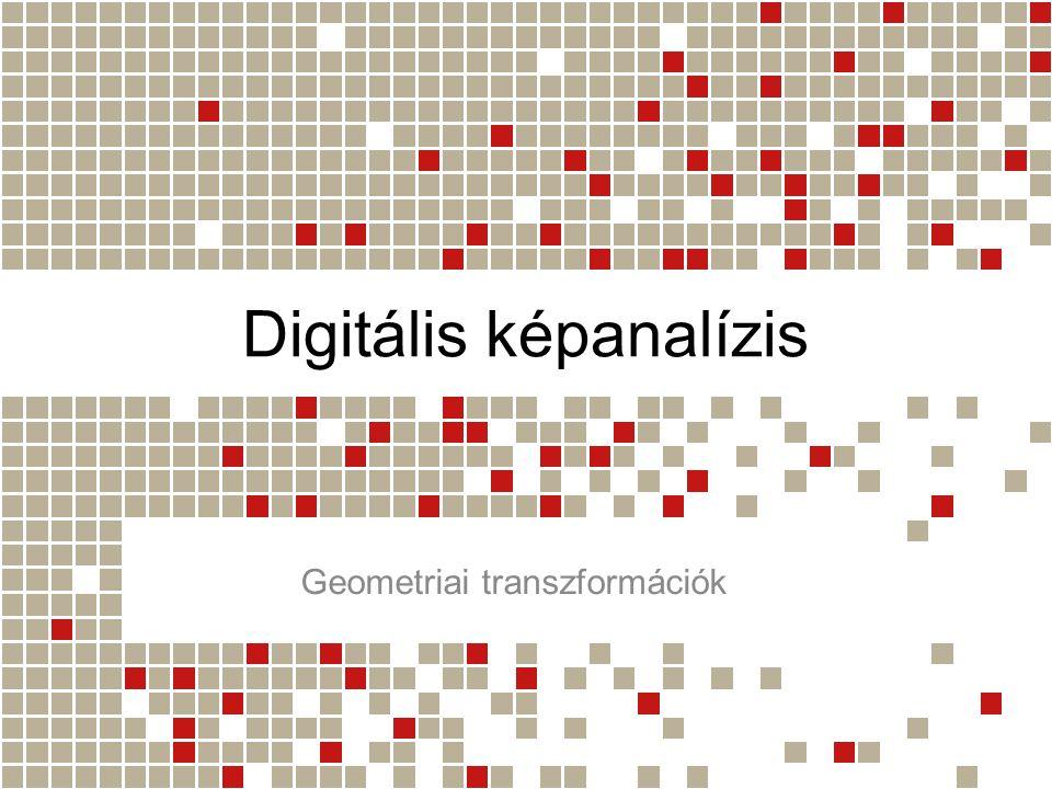 Digitális képanalízis Geometriai transzformációk