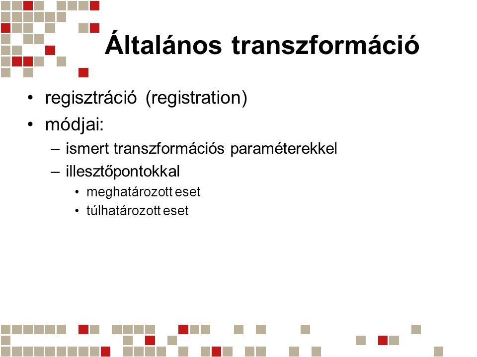 Általános transzformáció regisztráció (registration) módjai: –ismert transzformációs paraméterekkel –illesztőpontokkal meghatározott eset túlhatározot