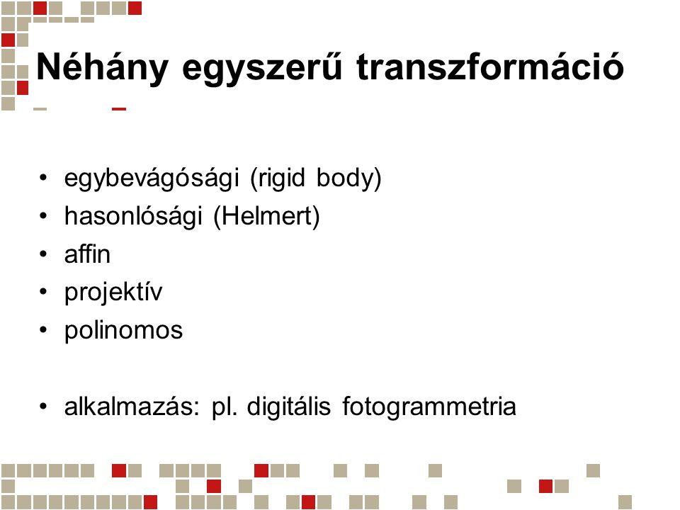 Néhány egyszerű transzformáció egybevágósági (rigid body) hasonlósági (Helmert) affin projektív polinomos alkalmazás: pl. digitális fotogrammetria