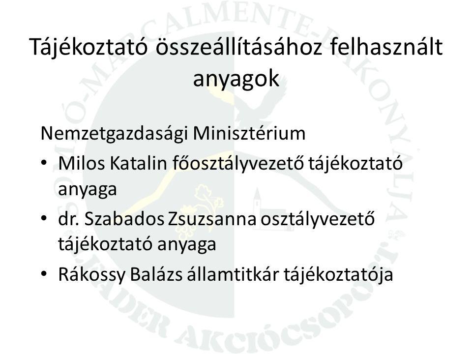 Tájékoztató összeállításához felhasznált anyagok Nemzetgazdasági Minisztérium Milos Katalin főosztályvezető tájékoztató anyaga dr. Szabados Zsuzsanna