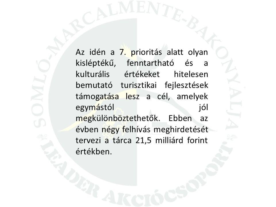 Az idén a 7. prioritás alatt olyan kisléptékű, fenntartható és a kulturális értékeket hitelesen bemutató turisztikai fejlesztések támogatása lesz a cé