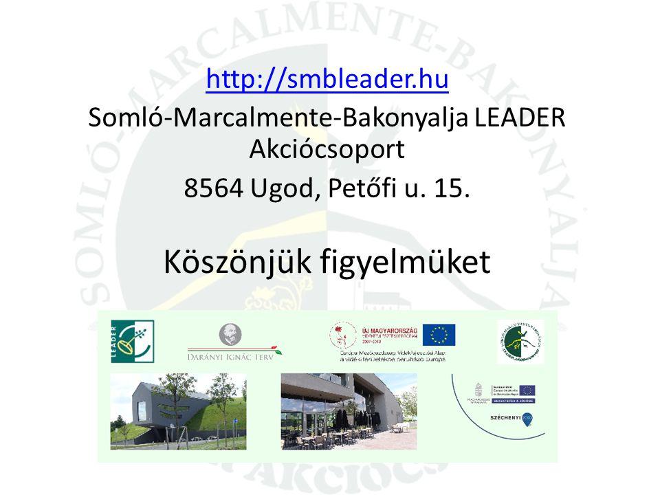 Köszönjük figyelmüket http://smbleader.hu Somló-Marcalmente-Bakonyalja LEADER Akciócsoport 8564 Ugod, Petőfi u. 15.