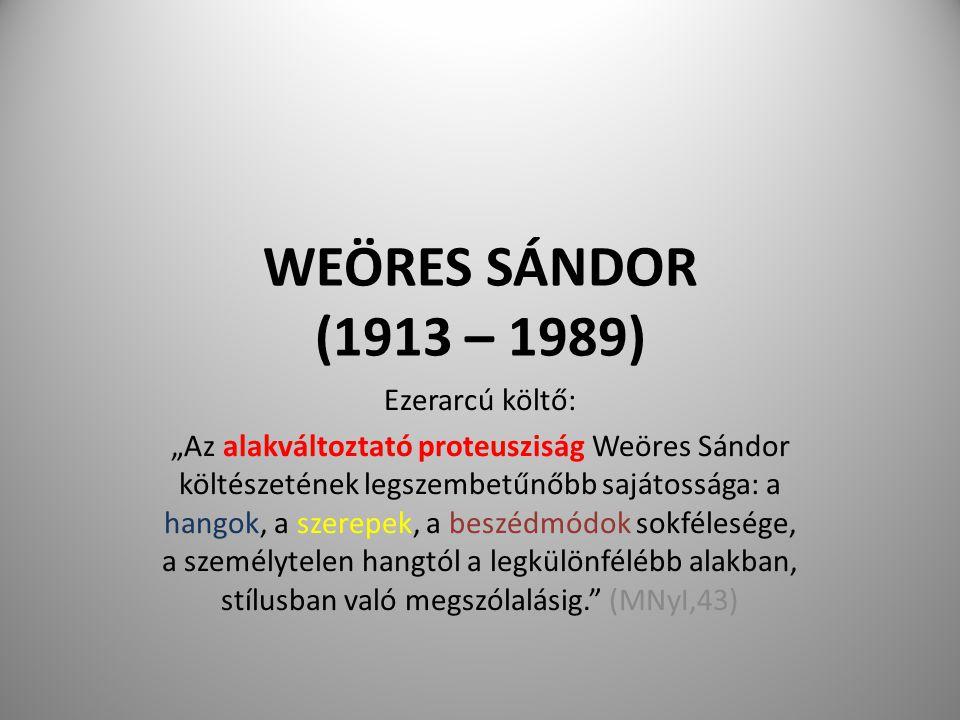 """WEÖRES SÁNDOR (1913 – 1989) Ezerarcú költő: """"Az alakváltoztató proteusziság Weöres Sándor költészetének legszembetűnőbb sajátossága: a hangok, a szere"""