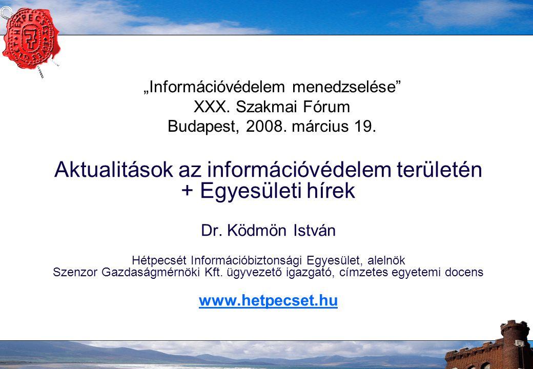 """""""Információvédelem menedzselése XXX. Szakmai Fórum Budapest, 2008."""