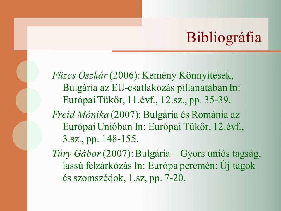 Bibliográfia Füzes Oszkár (2006): Kemény Könnyítések, Bulgária az EU-csatlakozás pillanatában In: Európai Tükör, 11.évf., 12.sz., pp.