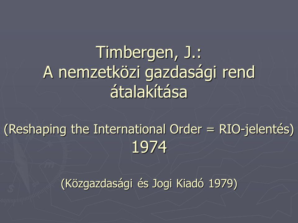 Timbergen, J.: A nemzetközi gazdasági rend átalakítása (Reshaping the International Order = RIO-jelentés) 1974 (Közgazdasági és Jogi Kiadó 1979)
