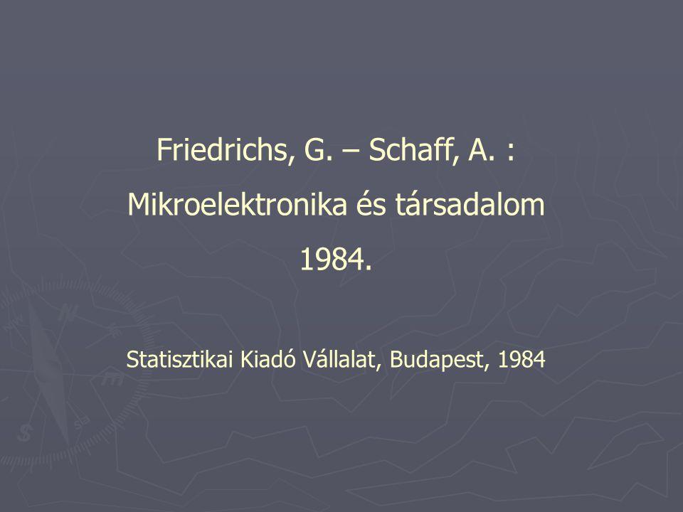 Friedrichs, G. – Schaff, A. : Mikroelektronika és társadalom 1984.