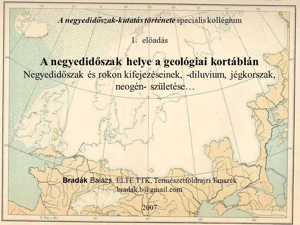 A negyedidőszak-kutatás története speciális kollégium 1.előadás A negyedidőszak helye a geológiai kortáblán Negyedidőszak és rokon kifejezéseinek, -di