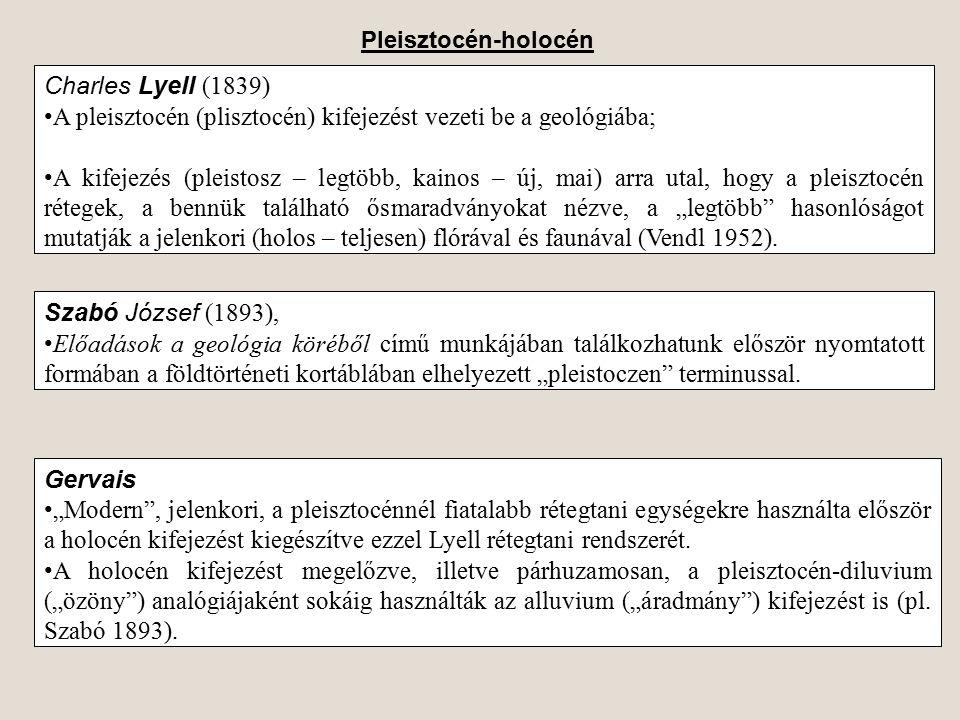 Charles Lyell (1839) A pleisztocén (plisztocén) kifejezést vezeti be a geológiába; A kifejezés (pleistosz – legtöbb, kainos – új, mai) arra utal, hogy
