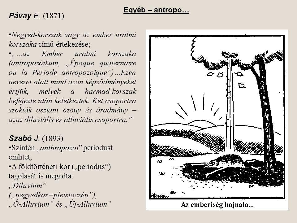 """Pávay E. (1871) Negyed-korszak vagy az ember uralmi korszaka című értekezése; """"…az Ember uralmi korszaka (antropozóikum, """"Époque quaternaire ou la Pér"""