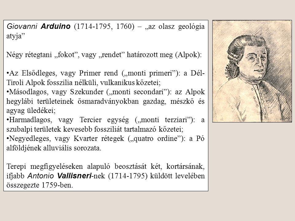 """Giovanni Arduino (1714-1795, 1760) – """"az olasz geológia atyja"""" Négy rétegtani """"fokot"""", vagy """"rendet"""" határozott meg (Alpok): Az Elsődleges, vagy Prime"""