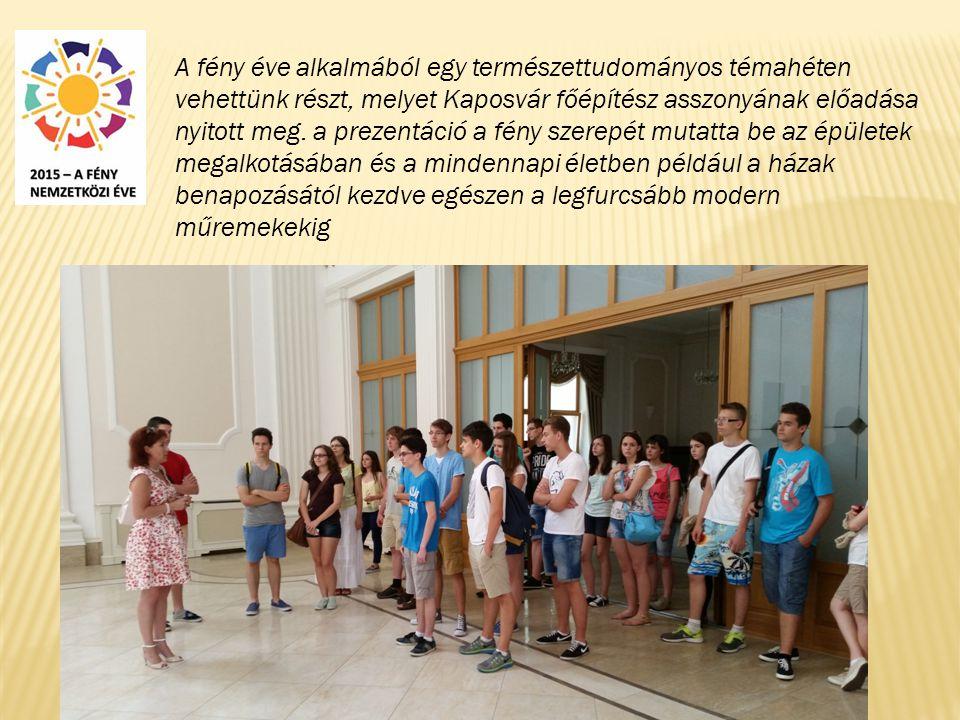 A fény éve alkalmából egy természettudományos témahéten vehettünk részt, melyet Kaposvár főépítész asszonyának előadása nyitott meg.