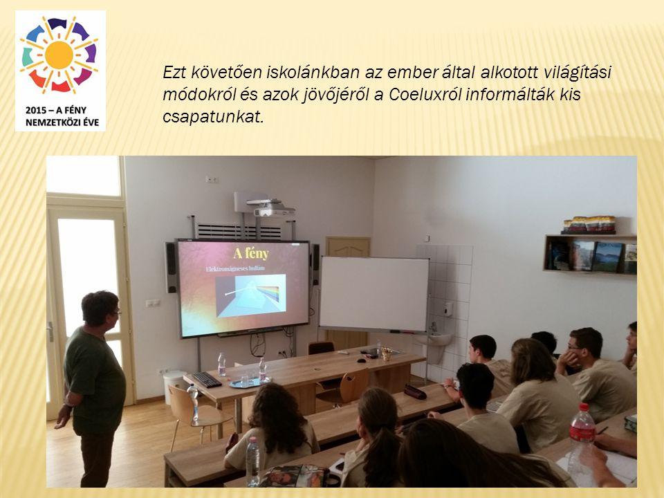 Ezt követően iskolánkban az ember által alkotott világítási módokról és azok jövőjéről a Coeluxról informálták kis csapatunkat.