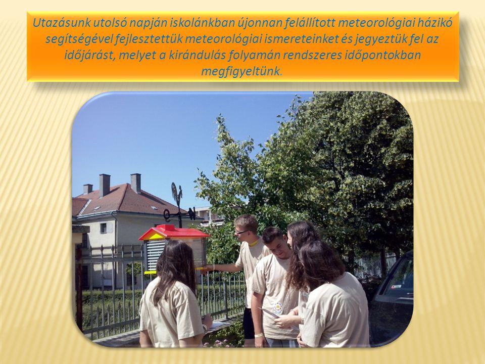 Utazásunk utolsó napján iskolánkban újonnan felállított meteorológiai házikó segítségével fejlesztettük meteorológiai ismereteinket és jegyeztük fel az időjárást, melyet a kirándulás folyamán rendszeres időpontokban megfigyeltünk.