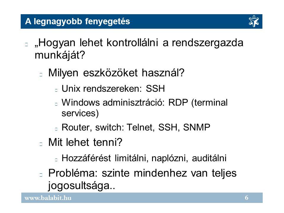 """6 www.balabit.hu A legnagyobb fenyegetés """"Hogyan lehet kontrollálni a rendszergazda munkáját? Milyen eszközöket használ? Unix rendszereken: SSH Window"""