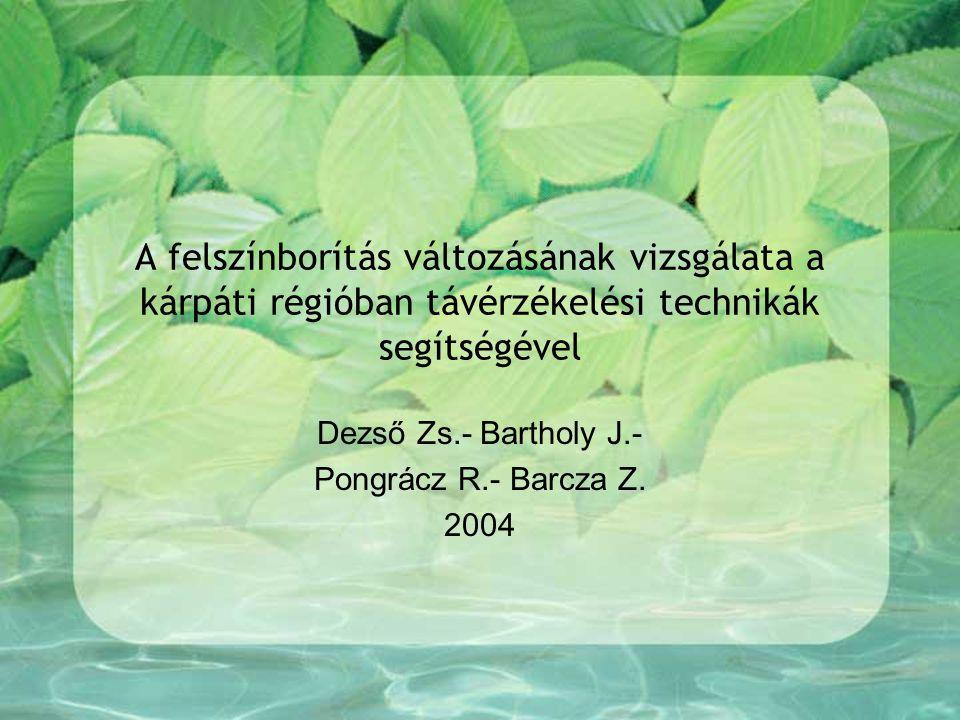 A felszínborítás változásának vizsgálata a kárpáti régióban távérzékelési technikák segítségével Dezső Zs.- Bartholy J.- Pongrácz R.- Barcza Z.