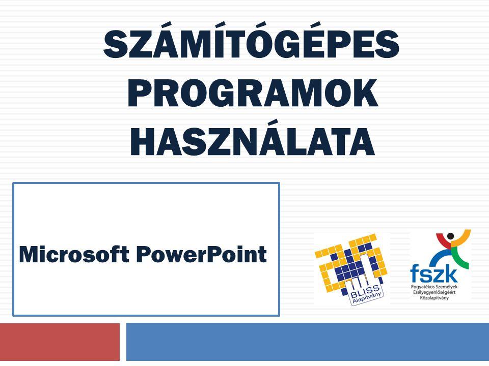 SZÁMÍTÓGÉPES PROGRAMOK HASZNÁLATA Microsoft PowerPoint