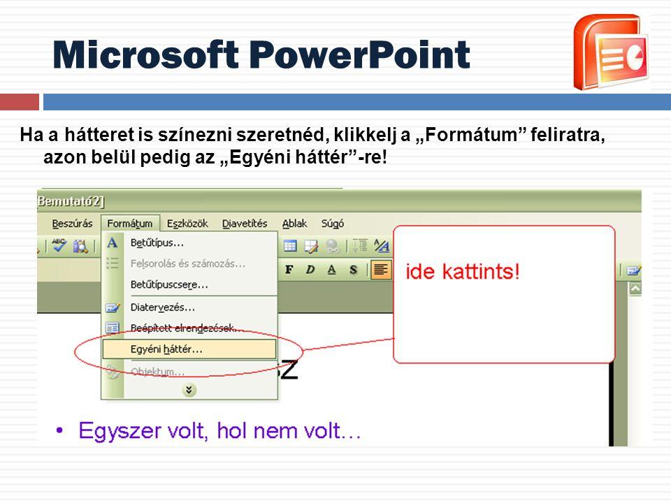 """Microsoft PowerPoint Ha a hátteret is színezni szeretnéd, klikkelj a """"Formátum"""" feliratra, azon belül pedig az """"Egyéni háttér""""-re!"""