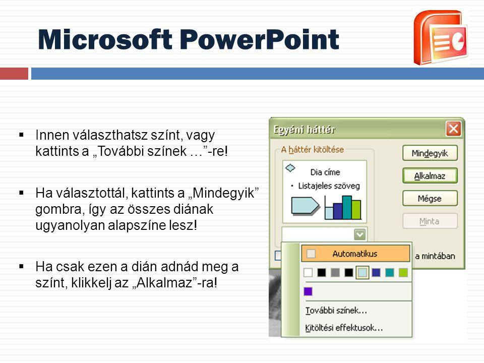 """Microsoft PowerPoint  Innen választhatsz színt, vagy kattints a """"További színek …""""-re!  Ha választottál, kattints a """"Mindegyik"""" gombra, így az össze"""