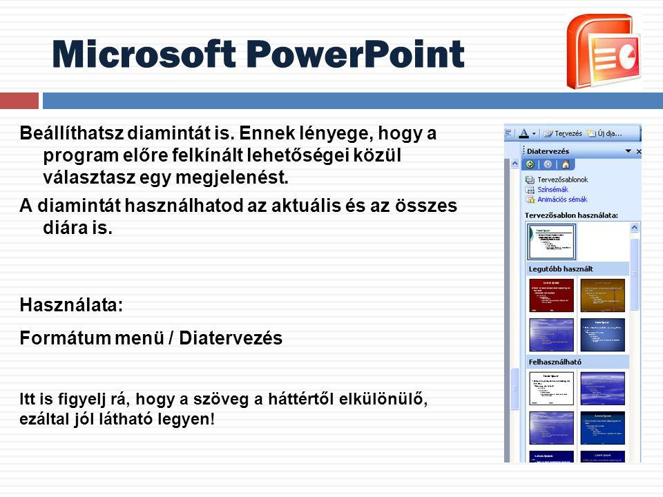 Microsoft PowerPoint Beállíthatsz diamintát is. Ennek lényege, hogy a program előre felkínált lehetőségei közül választasz egy megjelenést. A diamintá