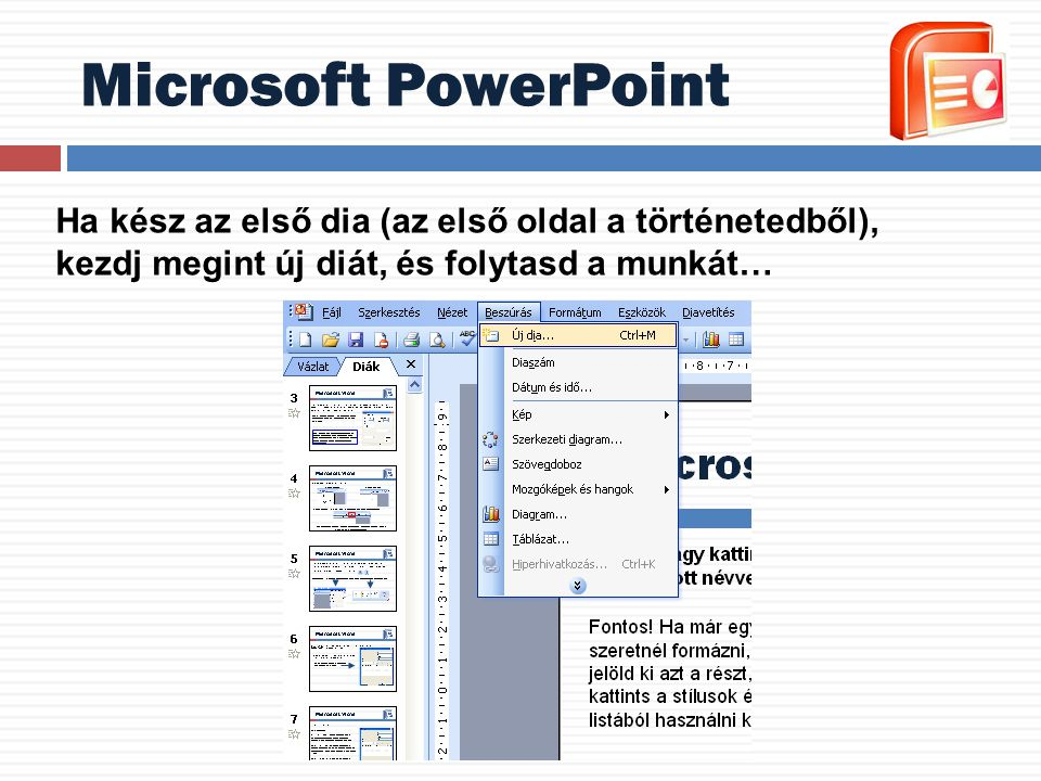Microsoft PowerPoint Ha kész az első dia (az első oldal a történetedből), kezdj megint új diát, és folytasd a munkát…