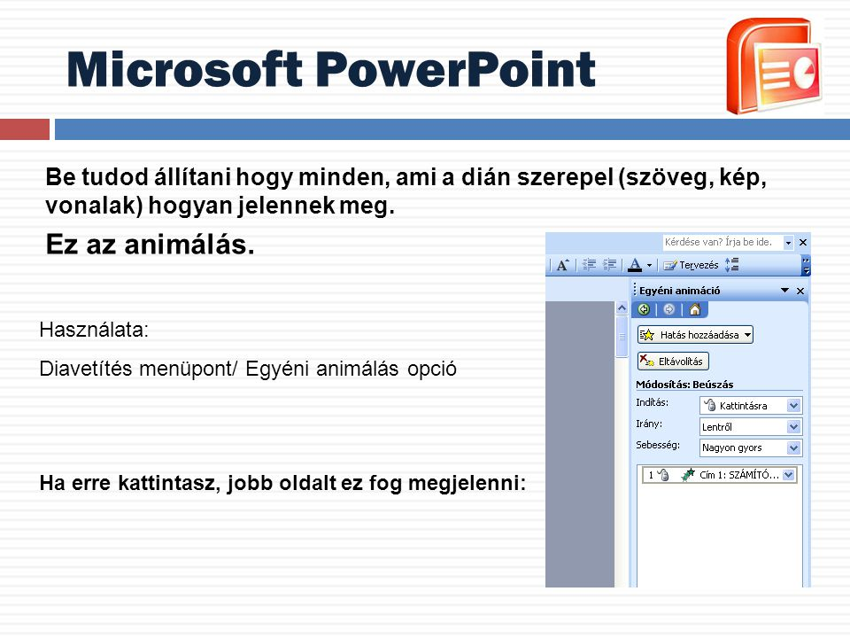 Microsoft PowerPoint Be tudod állítani hogy minden, ami a dián szerepel (szöveg, kép, vonalak) hogyan jelennek meg. Ez az animálás. Használata: Diavet