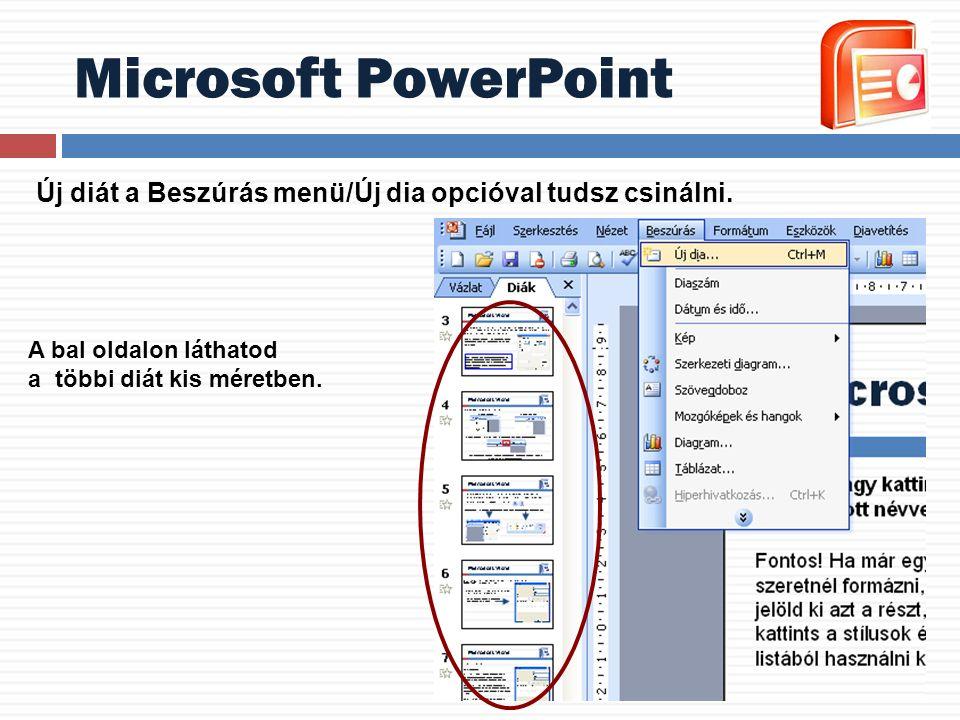 Microsoft PowerPoint Új diát a Beszúrás menü/Új dia opcióval tudsz csinálni. A bal oldalon láthatod a többi diát kis méretben.