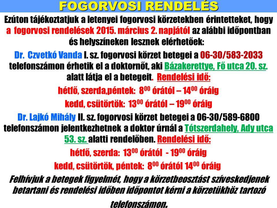 FOGORVOSI RENDELÉS Ezúton tájékoztatjuk a letenyei fogorvosi körzetekben érintetteket, hogy a fogorvosi rendelések 2015. március 2. napjától az alábbi
