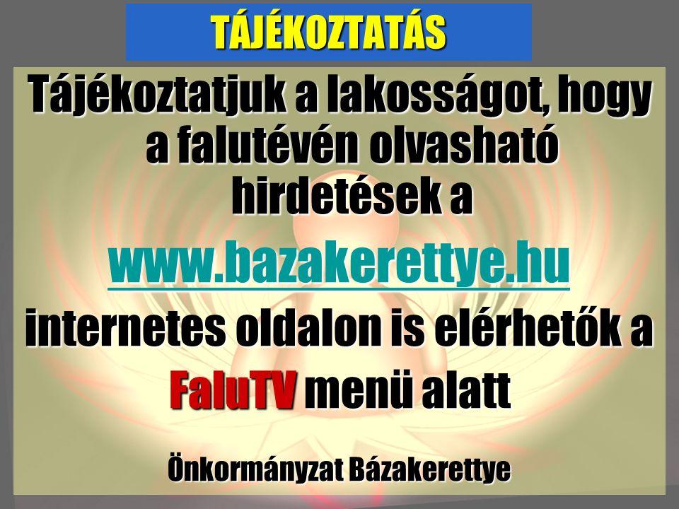 TÁJÉKOZTATÁS Tájékoztatjuk a lakosságot, hogy a falutévén olvasható hirdetések a wwww wwww wwww.... bbbb aaaa zzzz aaaa kkkk eeee rrrr eeee tttt tttt