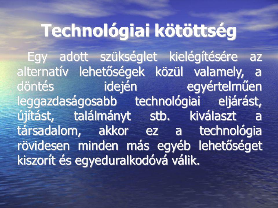 Technológiai kötöttség Egy adott szükséglet kielégítésére az alternatív lehetőségek közül valamely, a döntés idején egyértelműen leggazdaságosabb technológiai eljárást, újítást, találmányt stb.