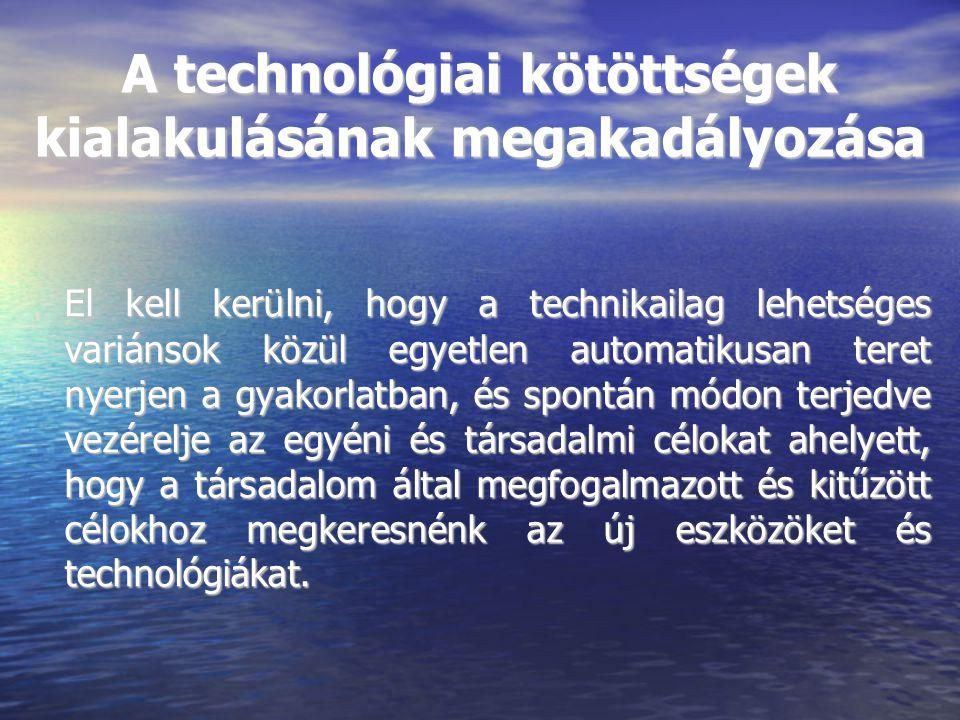 A technológiai kötöttségek kialakulásának megakadályozása El kell kerülni, hogy a technikailag lehetséges variánsok közül egyetlen automatikusan teret
