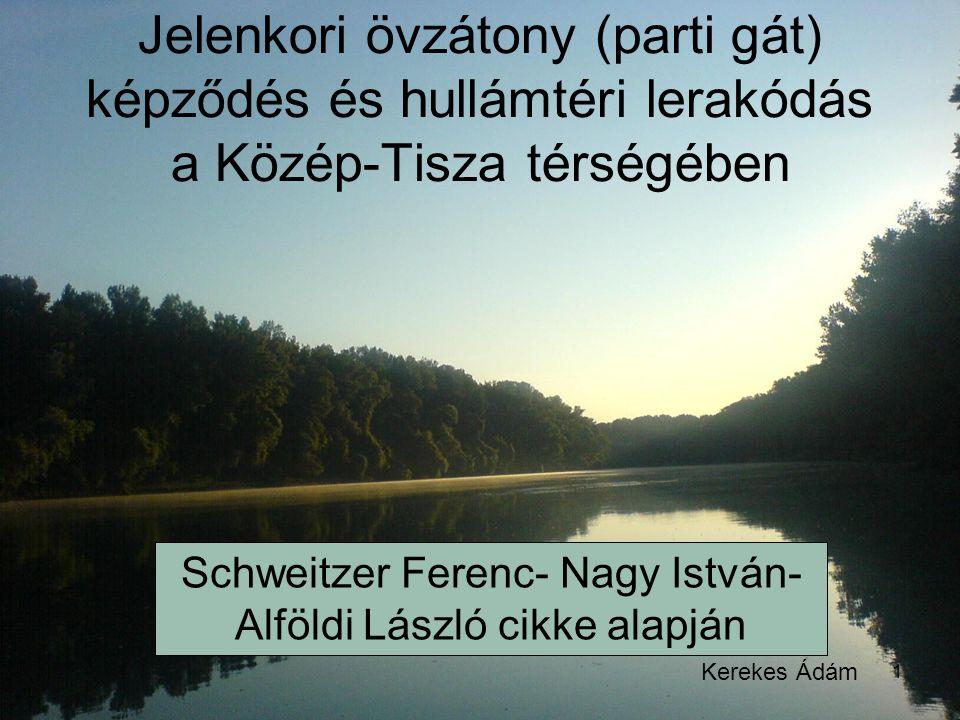 1 Jelenkori övzátony (parti gát) képződés és hullámtéri lerakódás a Közép-Tisza térségében Schweitzer Ferenc- Nagy István- Alföldi László cikke alapjá