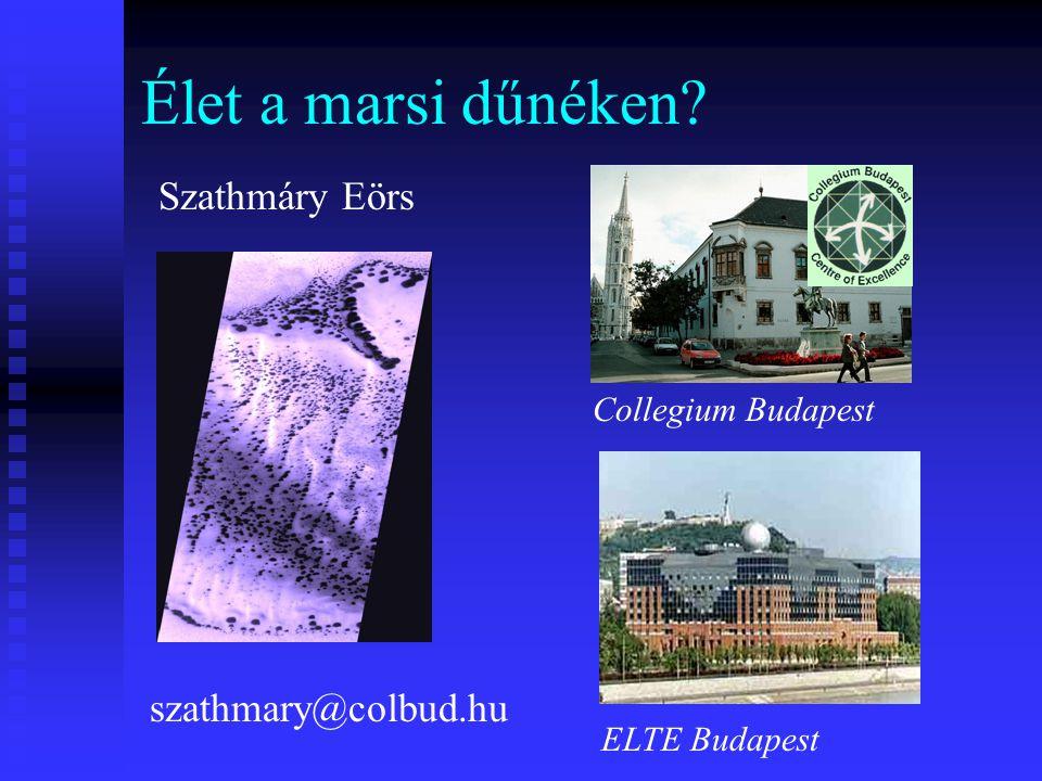 Élet a marsi dűnéken? Szathmáry Eörs Collegium Budapest ELTE Budapest szathmary@colbud.hu