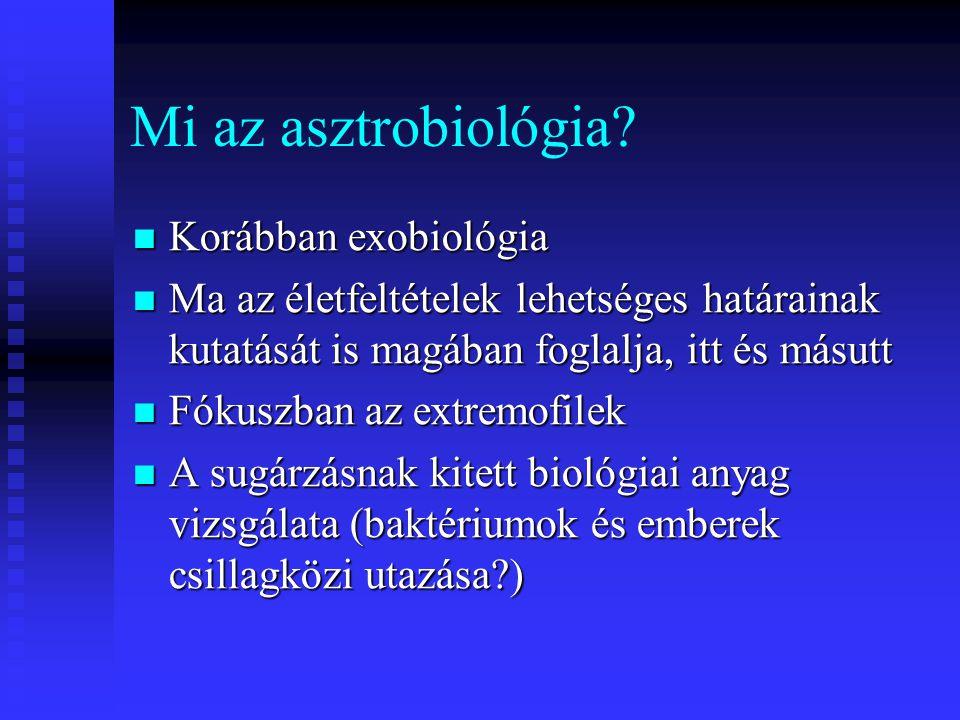 Mi az asztrobiológia? Korábban exobiológia Korábban exobiológia Ma az életfeltételek lehetséges határainak kutatását is magában foglalja, itt és másut